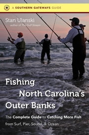 Fishing North Carolina's Outer Banks - The Complete Guide to Catching More Fish from Surf, Pier, Sound, and Ocean ebook by Stan Ulanski