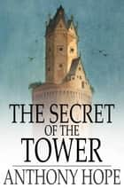 The Secret of the Tower ebook by Anthony Hope