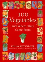 100 Vegetables and Where They Came From ebook by William Woys Weaver, Signe Sundberg-Hall