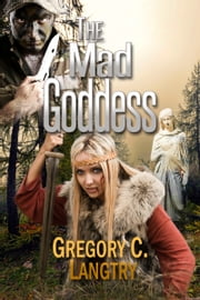 The Rogue God Series: The Mad Goddess ebook by Gregory C. Langtry