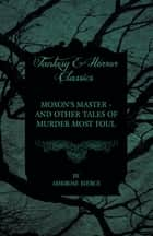 Moxon's Master - and other Tales of Murder Most Foul ebook by Ambrose Bierce