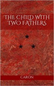 THE CHILD WITH TWO FATHERS - STORY THE TWENTY-SECOND ebook by Caron