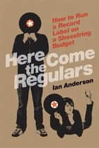Here Come the Regulars ebook by Ian Anderson