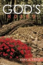 God's Roses ebook by Mary K. Price