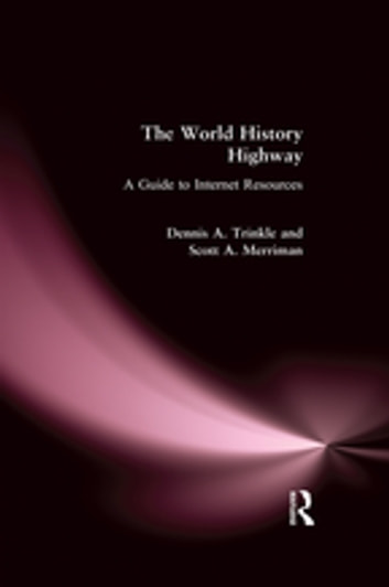 The World History Highway: A Guide to Internet Resources - A Guide to Internet Resources ebook by Dennis A. Trinkle,Scott A. Merriman