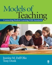 Models of Teaching - Connecting Student Learning With Standards ebook by Dr. Jeanine M. Dell'Olio,Dr. Tony Donk