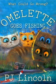 Omelette Goes Fishing ebook by PJ Lincoln