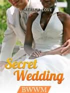 Secret Wedding: BWWM ebook by Natasha Love
