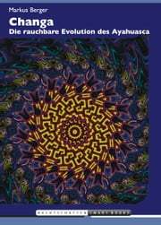 Changa - Die rauchbare Evolution des Ayahuasca ebook by Kobo.Web.Store.Products.Fields.ContributorFieldViewModel
