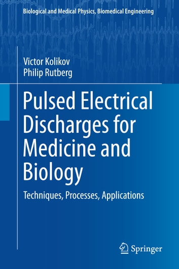 Pulsed Electrical Discharges for Medicine and Biology - Techniques, Processes, Applications ebook by Victor Kolikov,Philip Rutberg