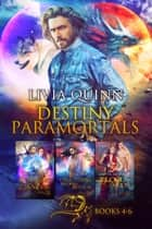 Destiny Paramortals Boxset 2 - A paranormal romance saga (books4-6) ebook by Livia Quinn