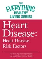 Heart Disease: Heart Disease Risk Factors ebook by Adams Media