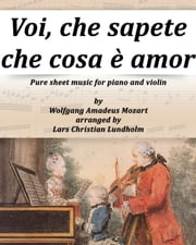 Voi, che sapete che cosa è amor Pure sheet music for piano and violin by Wolfgang Amadeus Mozart arranged by Lars Christian Lundholm ebook by Pure Sheet Music
