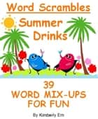 Summer Drinks Word Scrambles: 39 Word Jumble Puzzles ebook by Kimberly Em