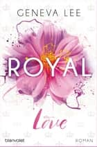 Royal Love - Roman eBook by Geneva Lee, Andrea Brandl