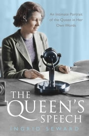 The Queen's Speech - An Intimate Portrait of the Queen in her Own Words ebook by Ingrid Seward