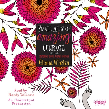 Small Acts of Amazing Courage audiobook by Gloria Whelan