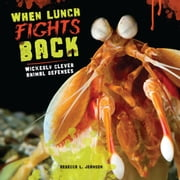 When Lunch Fights Back - Wickedly Clever Animal Defenses ebook by Rebecca L. Johnson