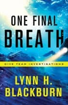 One Final Breath (Dive Team Investigations Book #3) ebook by Lynn H. Blackburn