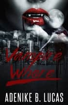 Vampire Whore ebook by Adenike B. Lucas
