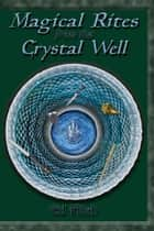 Magical Rites from the Crystal Well ebook by Ed Fitch