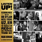 Listen Up! - Recording Music with Bob Dylan, Neil Young, U2, R.E.M., The Tragically Hip, Red Hot Chili Peppers, Tom Waits audiobook by Mark Howard, Chris Howard