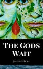 The Gods Wait ebook by
