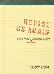 Revise Us Again: Living from a Renewed Christian Script - Living from a Renewed Christian Script ebook by Frank Viola