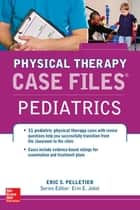 Case Files in Physical Therapy Pediatrics ebook by Eric Pelletier