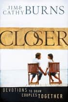 Closer - Devotions to Draw Couples Together ebook by Jim Burns, Cathy Burns
