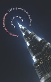 Cosmopolitan Conceptions - IVF Sojourns in Global Dubai ebook by Marcia C. Inhorn