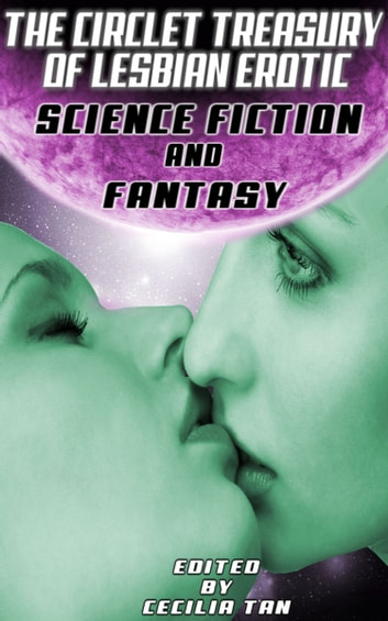THE CIRCLET TREASURY OF LESBIAN EROTIC SCIENCE FICITON AND FANTASY ebook by Cecilia Tan