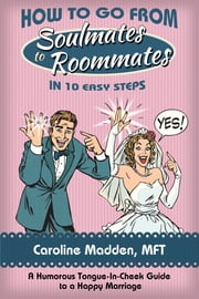How to Go From Soul Mates to Roommates in 10 Easy Steps ebook by Caroline Madden