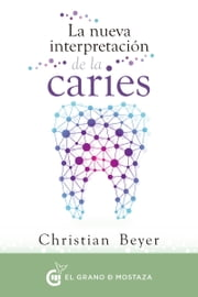 La nueva interpretación de la caries ebook by Christian Beyer