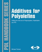Additives for Polyolefins - Getting the Most out of Polypropylene, Polyethylene and TPO ebook by Michael Tolinski