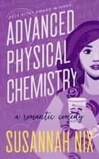 Advanced Physical Chemistry - A Romantic Comedy ebook by Susannah Nix