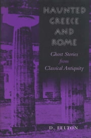 Haunted Greece and Rome - Ghost Stories from Classical Antiquity ebook by D. Felton