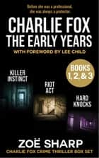 Charlie Fox: The Early Years eBoxset #1: Killer Instinct, Riot Act, Hard Knocks ebook by Zoe Sharp