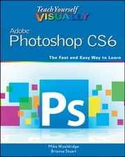 Teach Yourself VISUALLY Adobe Photoshop CS6 ebook by Mike Wooldridge,Brianna Stuart
