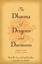 The Dharma of Dragons and Daemons - Buddhist Themes in Modern Fantasy ebook by David R. Loy,Linda Goodhew,Jane Hirshfield