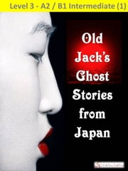 Old Jack's Ghost Stories from Japan ebook by I Talk You Talk Press