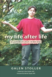 My Life After Life: A Posthumous Memoir ebook by Galen Stoller,Kenneth Stoller