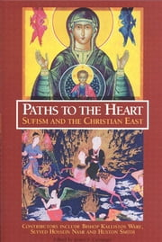Paths to the Heart: Sufism and the Christian East - Sufism and the Christian East ebook by James S. Cutsinger
