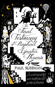 The Final Testimony of Raphael Ignatius Phoenix ebook by Paul Sussman