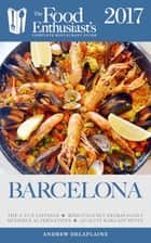 Barcelona -2017 - The Food Enthusiast's Complete Restaurant Guide ebook by Andrew Delaplaine