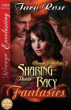 Sharing Their Racy Fantasies ebook by Tara Rose