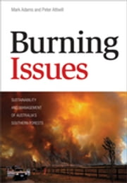 Burning Issues - Sustainability and Management of Australia's Southern Forests ebook by Mark Adams,Peter Attiwill