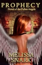Prophecy - Novel of the Fallen Angels ebook by Melissa Snark, M.S. MacKnight