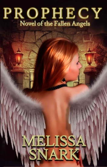 Prophecy - Novel of the Fallen Angels ebook by Melissa Snark,M.S. MacKnight