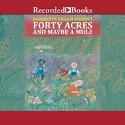 Forty Acres and Maybe a Mule audiobook by Harriette Gillem Robinet